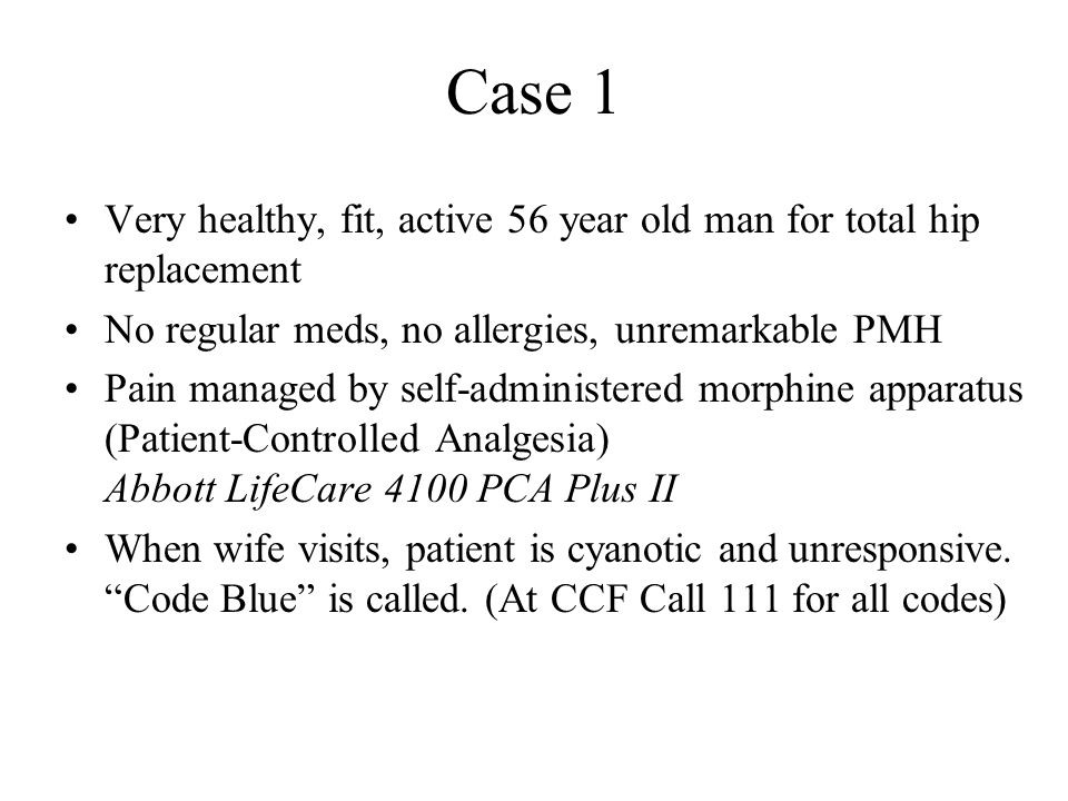 Case 1 Very healthy, fit, active 56 year old man for total hip replacement. No regular meds, no allergies, unremarkable PMH.