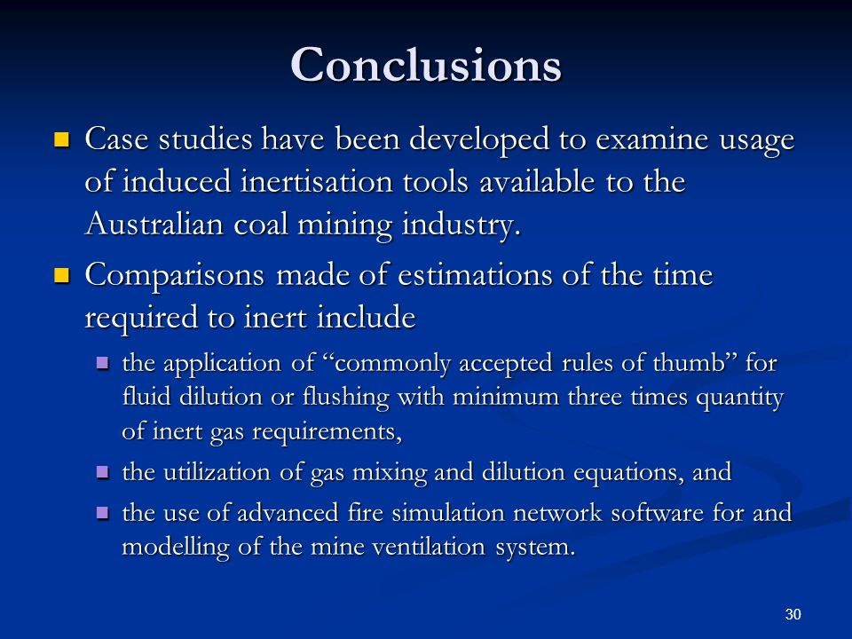 Conclusions Case studies have been developed to examine usage of induced inertisation tools available to the Australian coal mining industry.