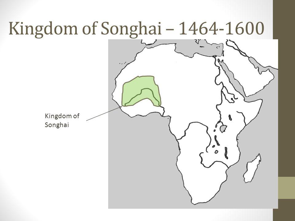 Kingdom of Songhai – 1464-1600 Kingdom of Songhai