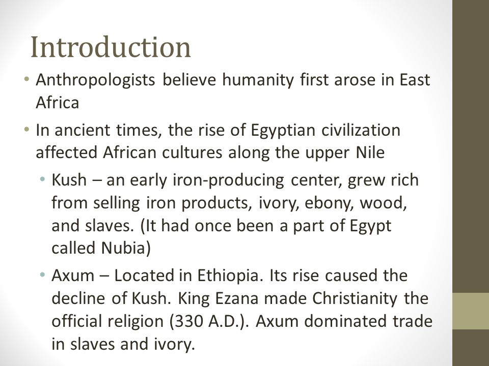Introduction Anthropologists believe humanity first arose in East Africa.