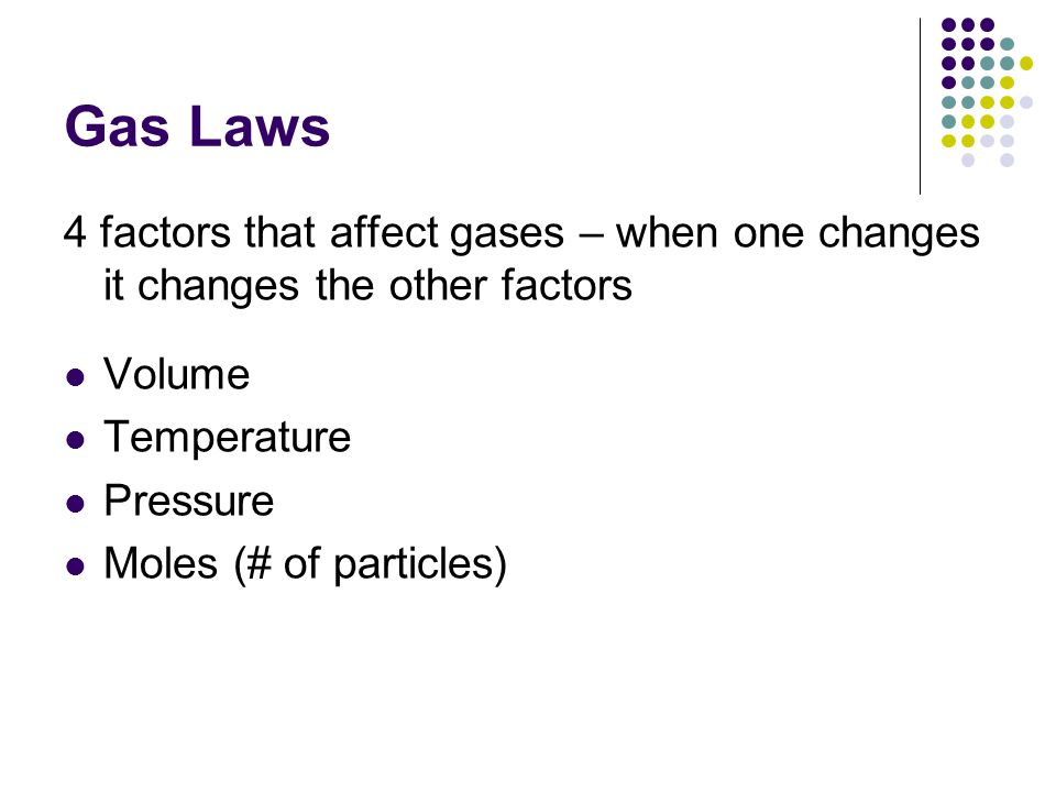 Gas Laws 4 factors that affect gases – when one changes it changes the other factors. Volume. Temperature.