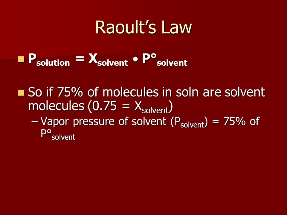 Raoult's Law Psolution = Xsolvent  P°solvent