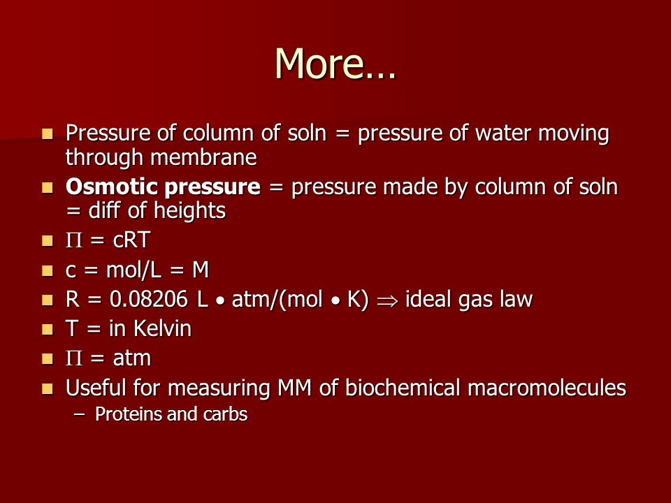 More… Pressure of column of soln = pressure of water moving through membrane. Osmotic pressure = pressure made by column of soln = diff of heights.
