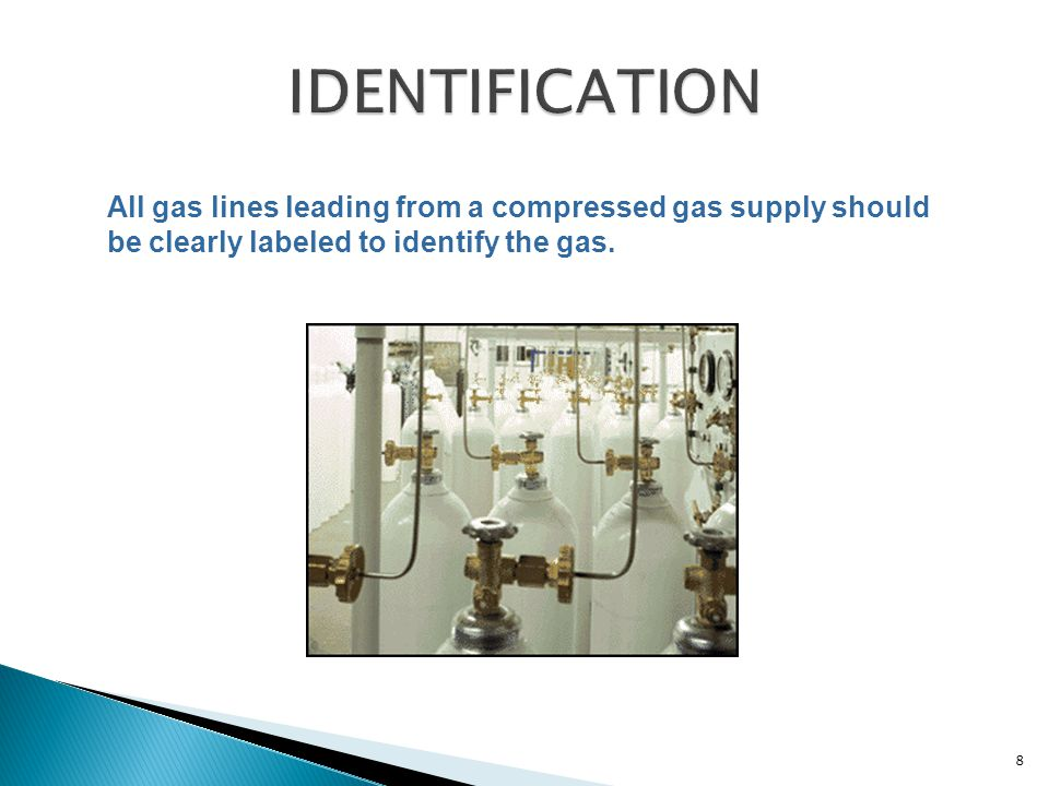IDENTIFICATION All gas lines leading from a compressed gas supply should be clearly labeled to identify the gas.