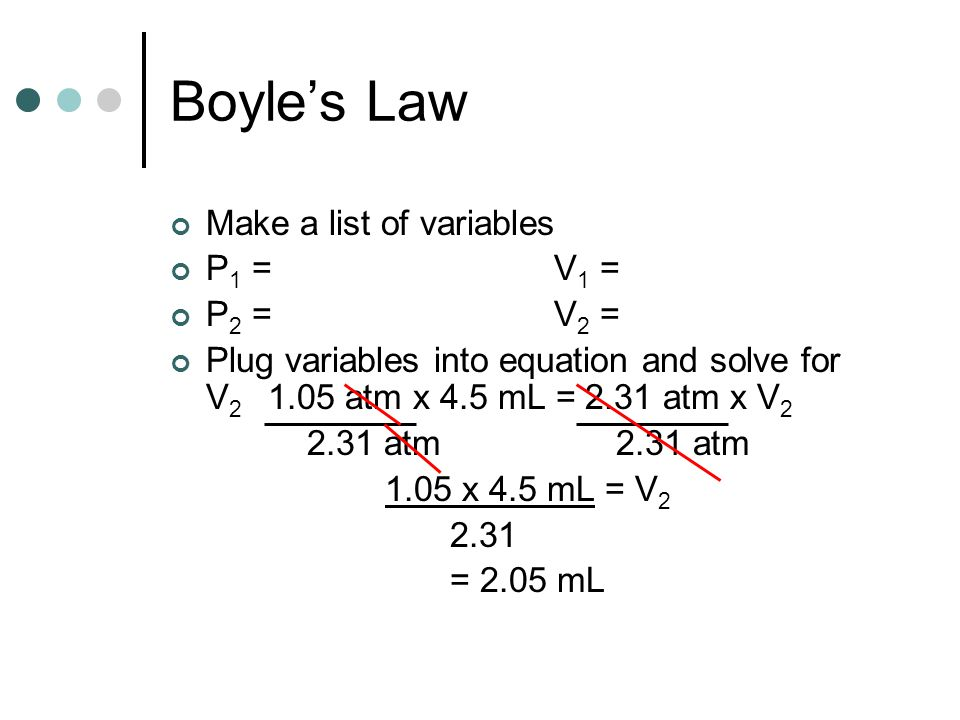 Boyle's Law Make a list of variables P1 = 1.05 atm V1 = 4.5 mL