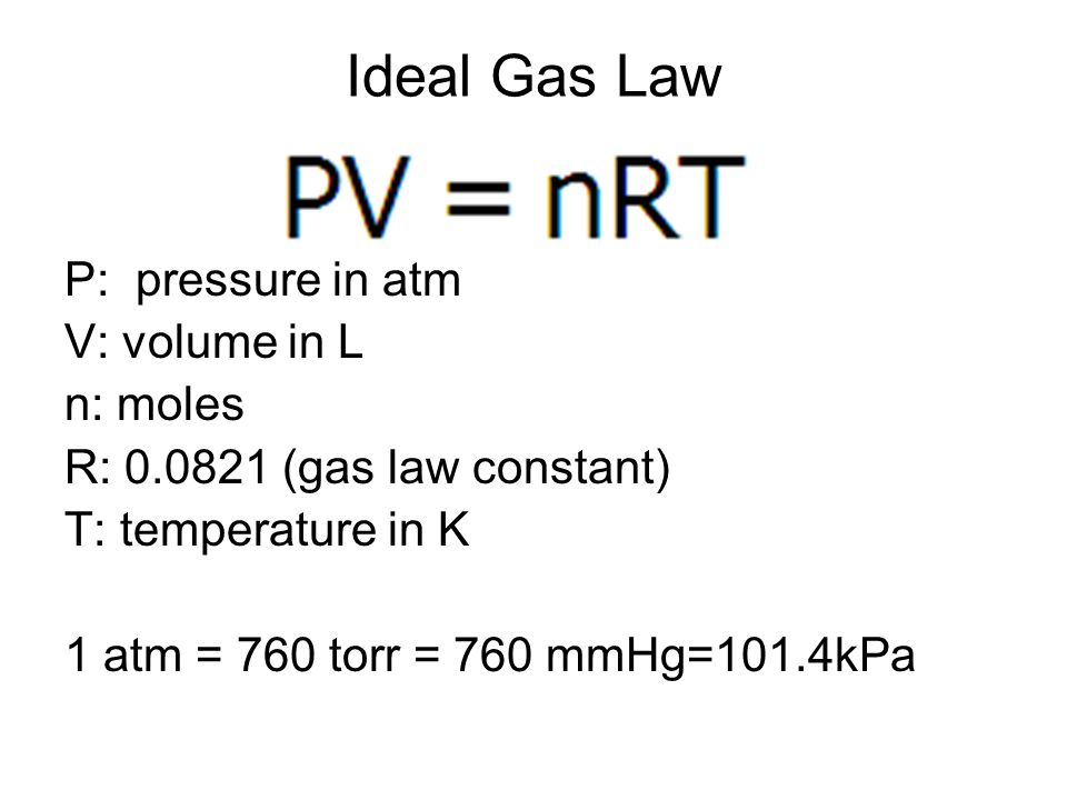 Ideal Gas Law P: pressure in atm V: volume in L n: moles