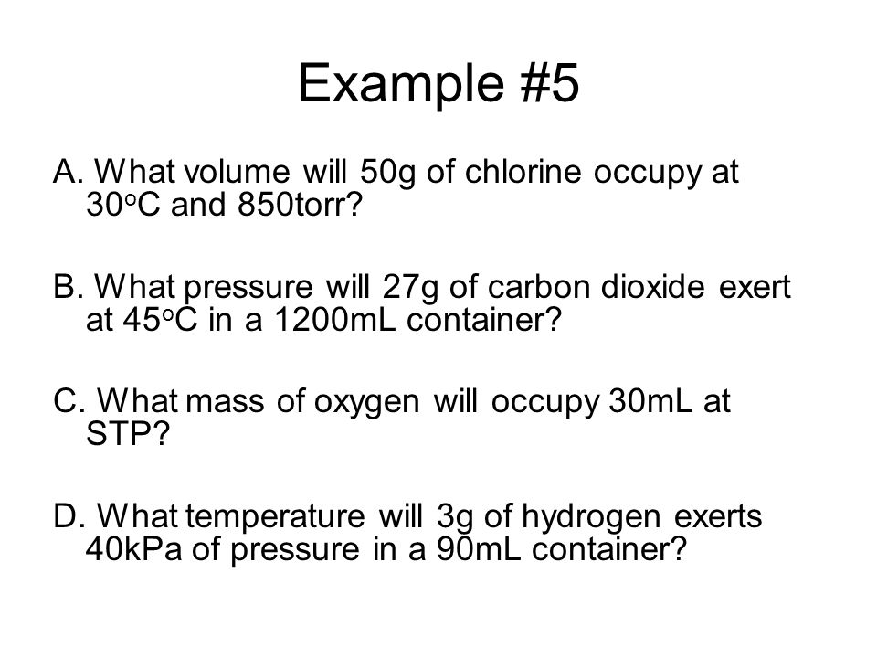 Example #5 A. What volume will 50g of chlorine occupy at 30oC and 850torr
