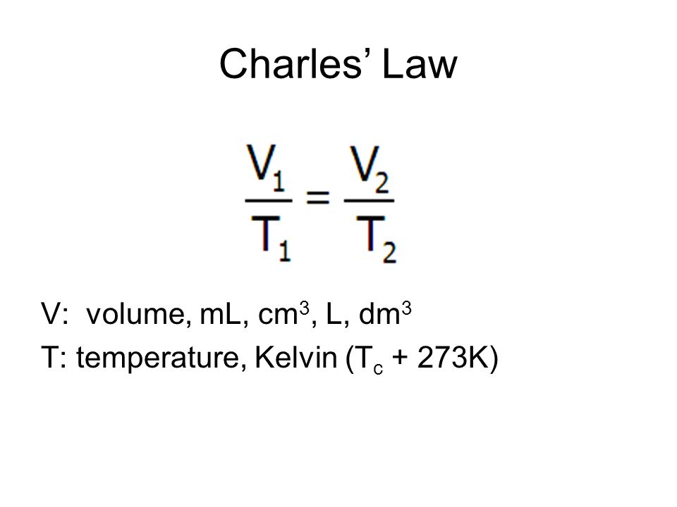 Charles' Law V: volume, mL, cm3, L, dm3
