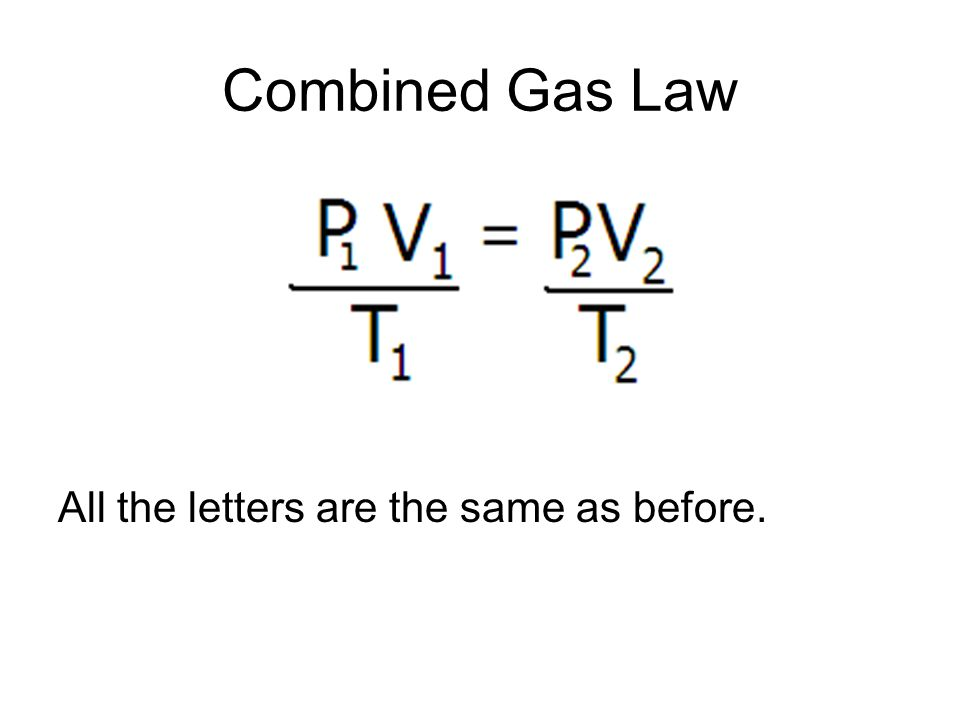 Combined Gas Law All the letters are the same as before.
