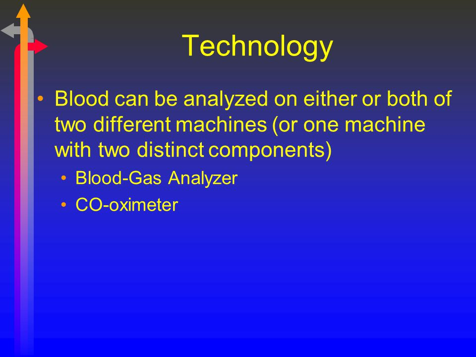 Technology Blood can be analyzed on either or both of two different machines (or one machine with two distinct components)