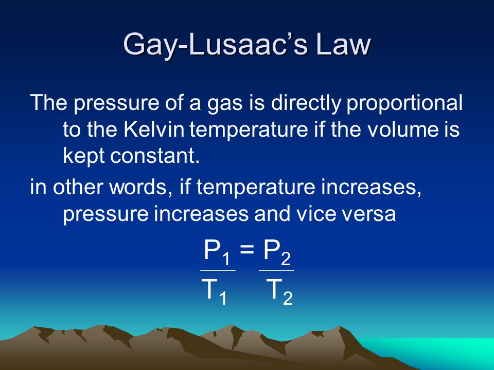 Gay-Lusaac's Law P1 = P2 T1 T2