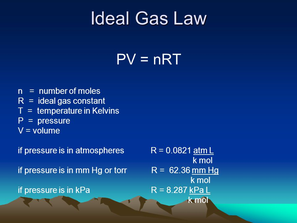 Ideal Gas Law PV = nRT n = number of moles R = ideal gas constant