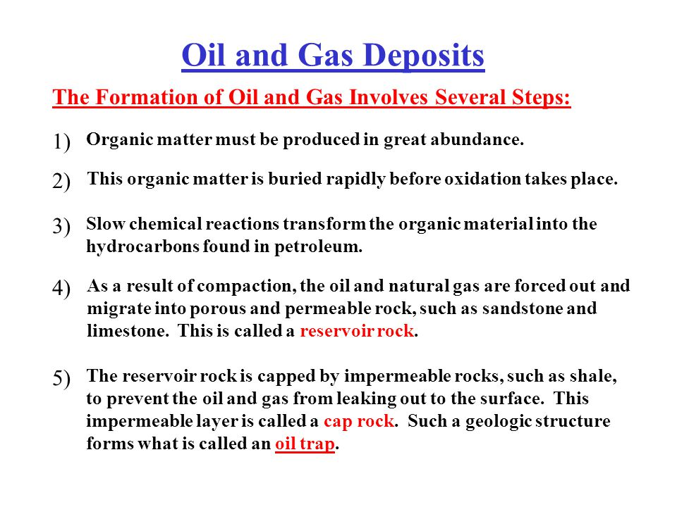 Oil and Gas Deposits The Formation of Oil and Gas Involves Several Steps: 1) Organic matter must be produced in great abundance.