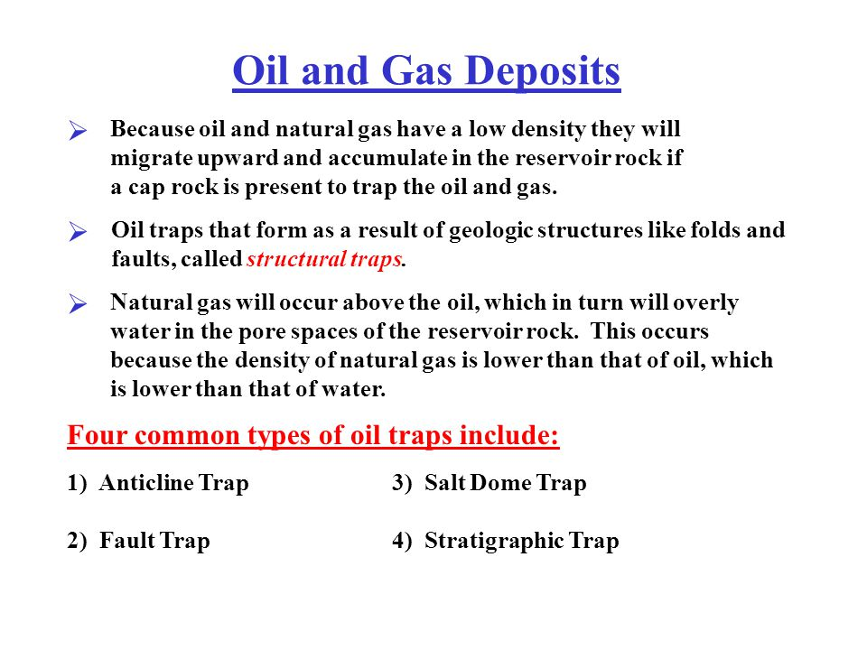 Oil and Gas Deposits Four common types of oil traps include: