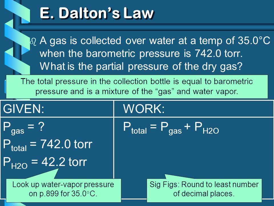 E. Dalton's Law GIVEN: Pgas = Ptotal = 742.0 torr PH2O = 42.2 torr