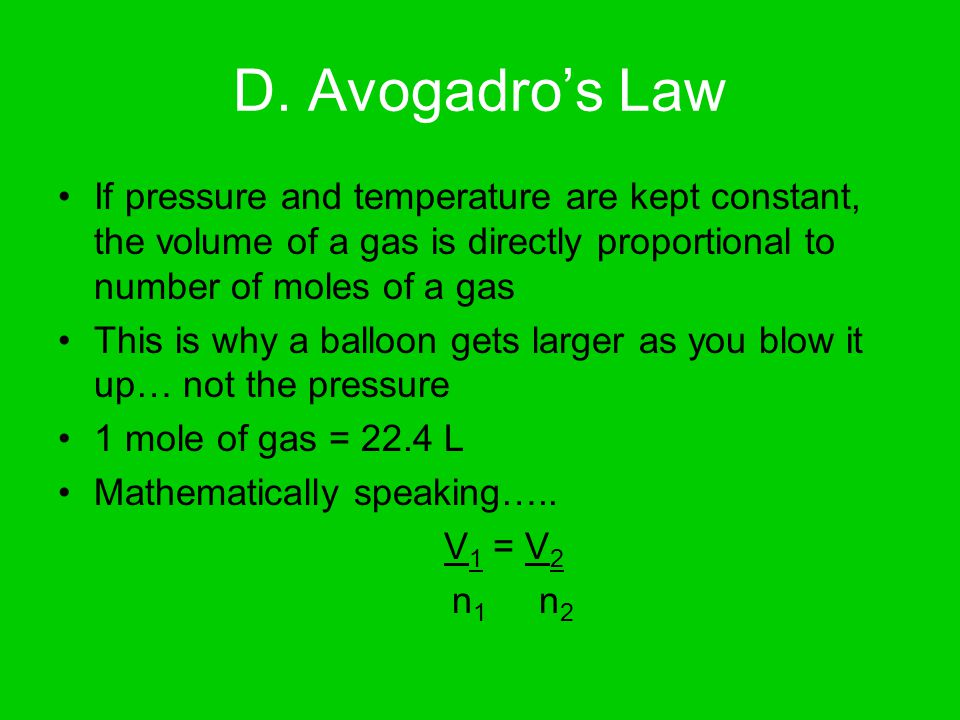 D. Avogadro's Law If pressure and temperature are kept constant, the volume of a gas is directly proportional to number of moles of a gas.