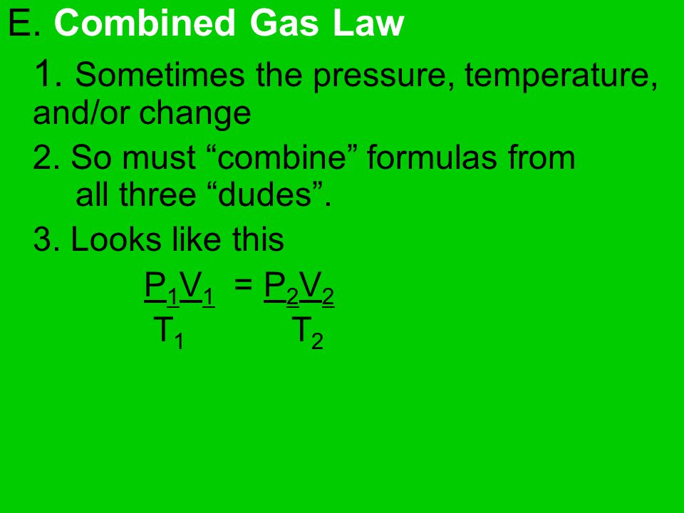 1. Sometimes the pressure, temperature, and/or change