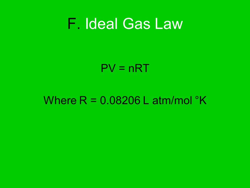 PV = nRT Where R = 0.08206 L atm/mol °K