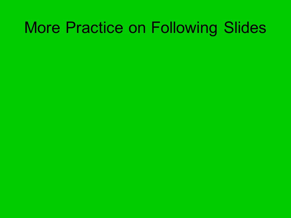 More Practice on Following Slides