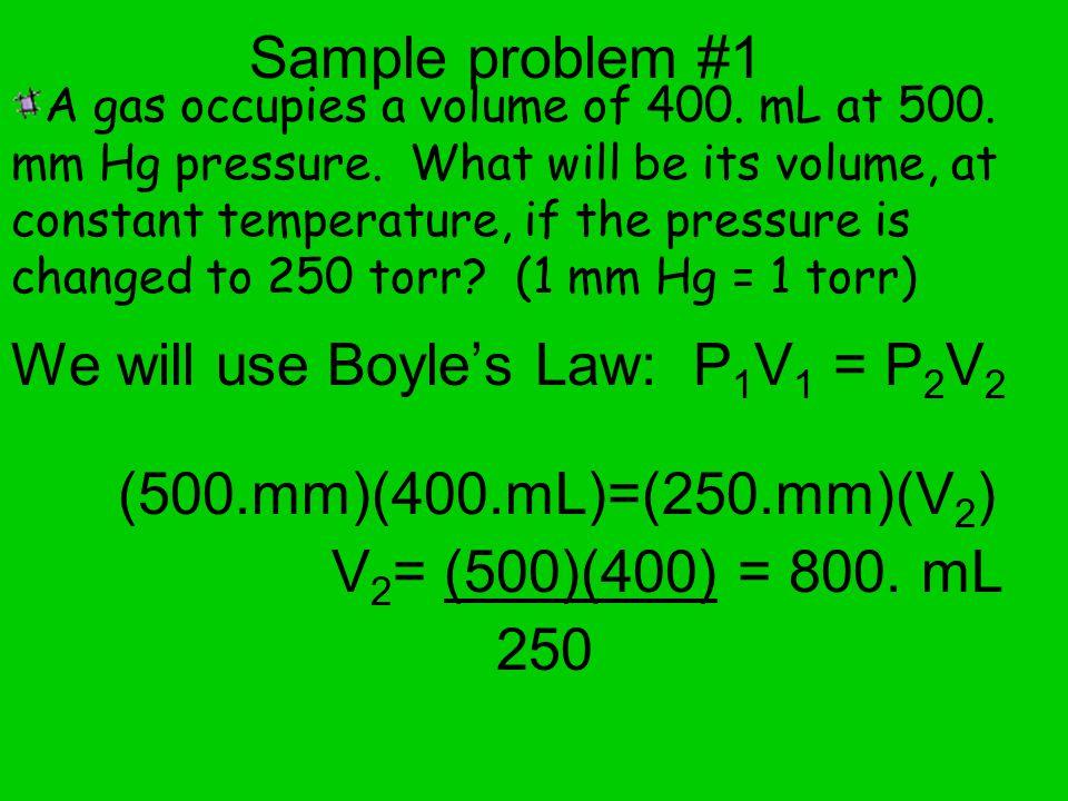 We will use Boyle's Law: P1V1 = P2V2 (500.mm)(400.mL)=(250.mm)(V2)