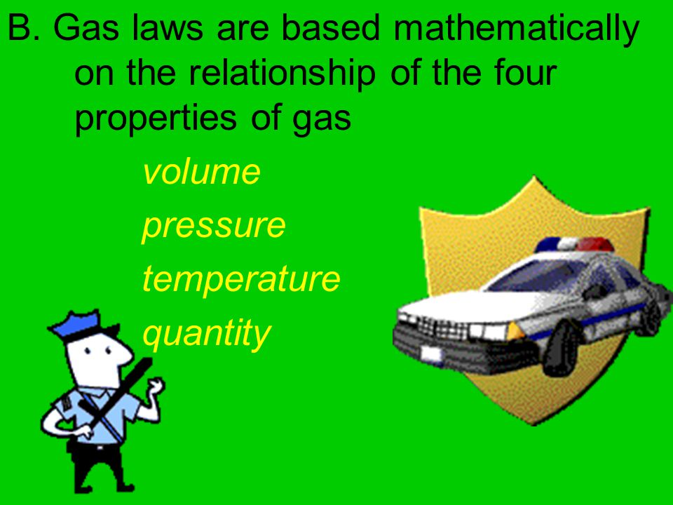 B. Gas laws are based mathematically. on the relationship of the four
