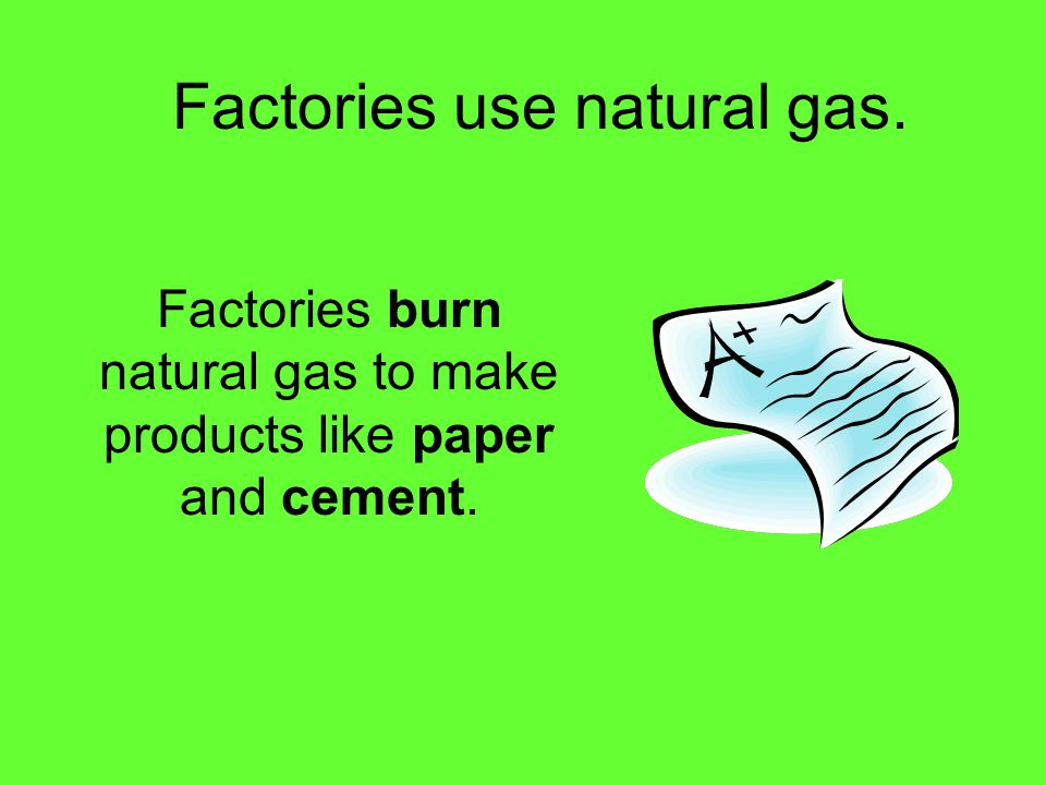 Factories use natural gas.