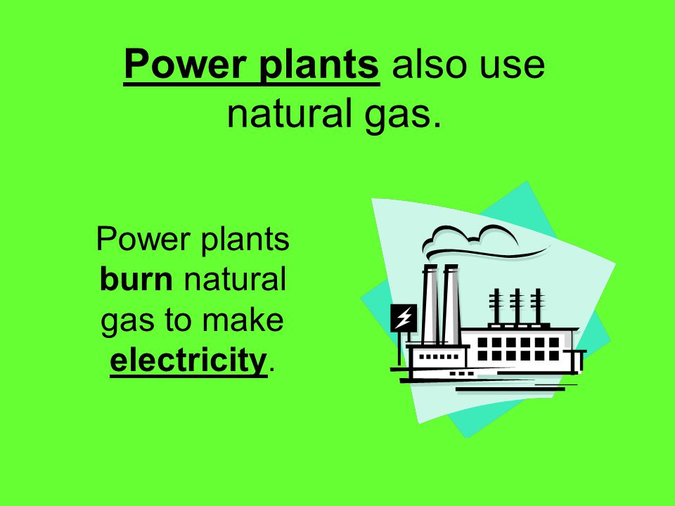 Power plants also use natural gas.