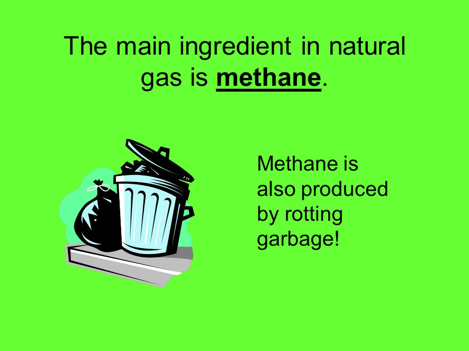 The main ingredient in natural gas is methane.
