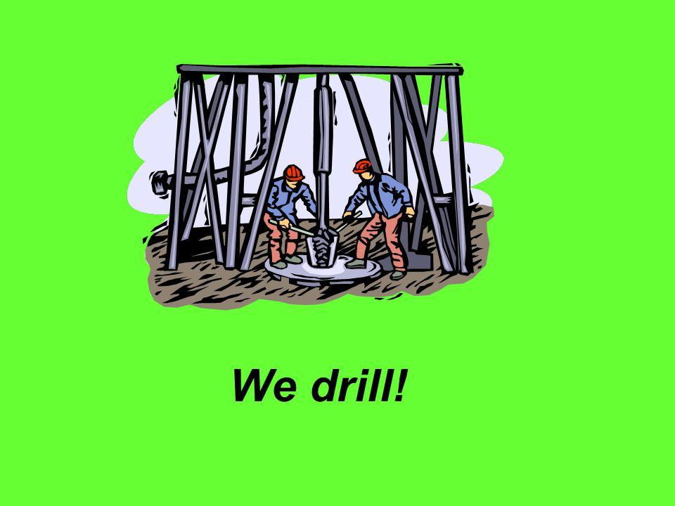 We drill!