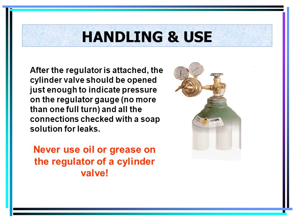 Never use oil or grease on the regulator of a cylinder valve!