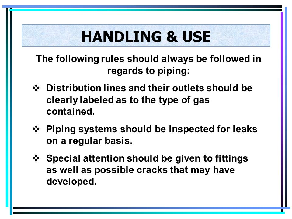 The following rules should always be followed in regards to piping: