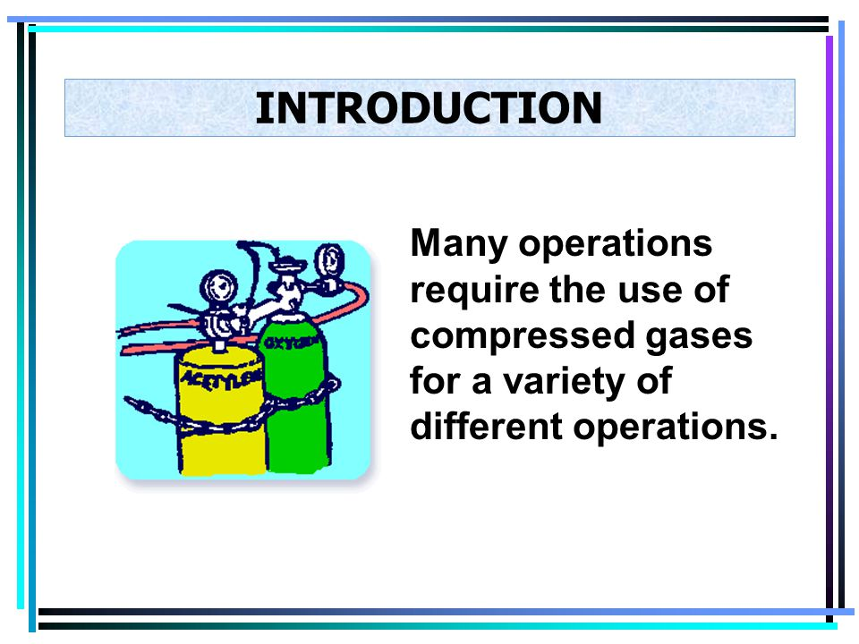 INTRODUCTION Many operations require the use of compressed gases for a variety of different operations.