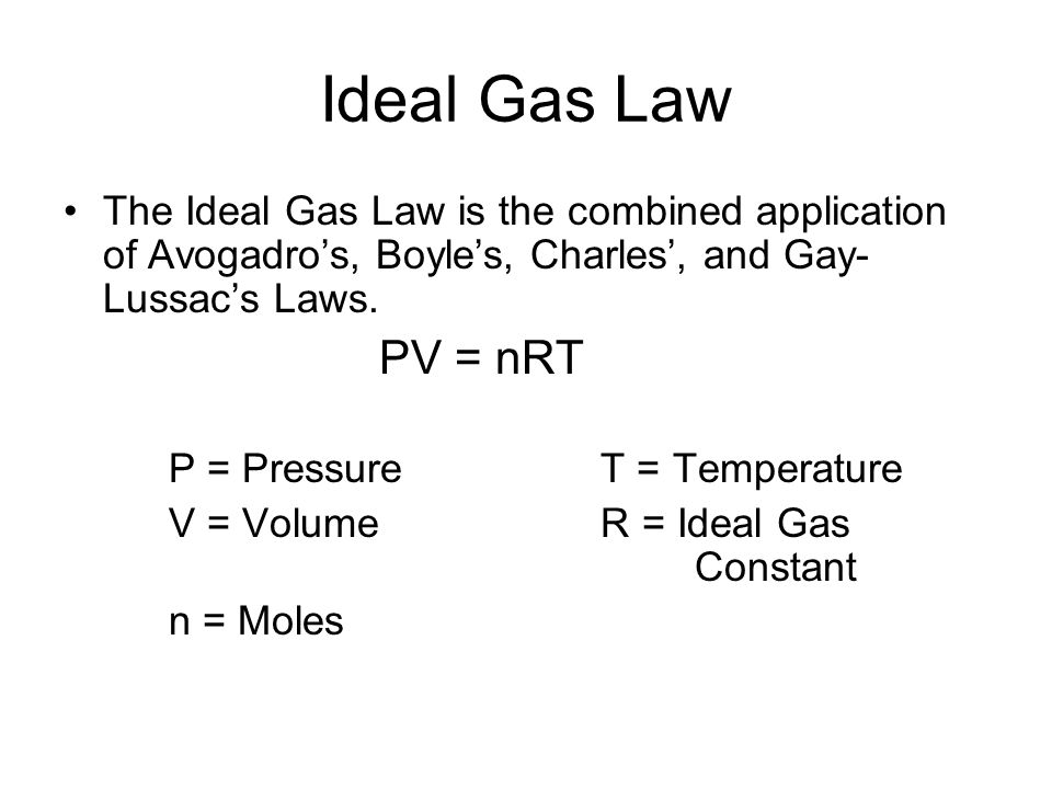 Ideal Gas Law The Ideal Gas Law is the combined application of Avogadro's, Boyle's, Charles', and Gay-Lussac's Laws.