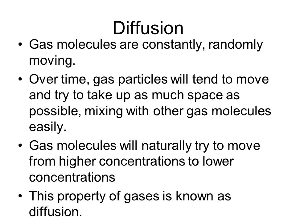 Diffusion Gas molecules are constantly, randomly moving.