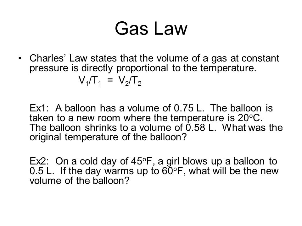 Gas Law Charles' Law states that the volume of a gas at constant pressure is directly proportional to the temperature.