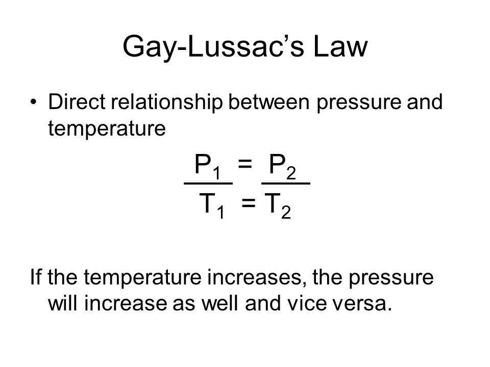 Gay-Lussac's Law P1 = P2 T1 = T2