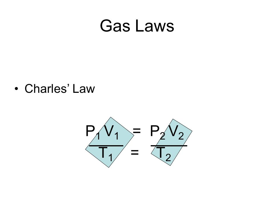 Gas Laws Charles' Law P1 V1 = P2 V2 T1 = T2