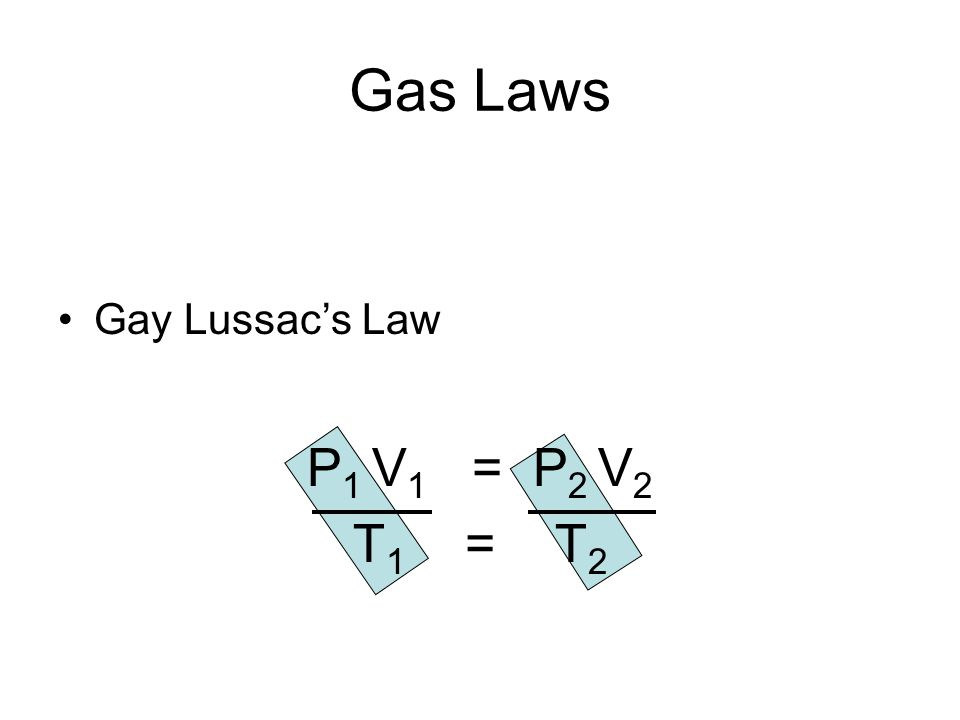 Gas Laws Gay Lussac's Law P1 V1 = P2 V2 T1 = T2
