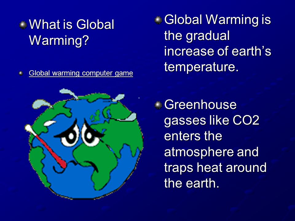 Global Warming is the gradual increase of earth's temperature.