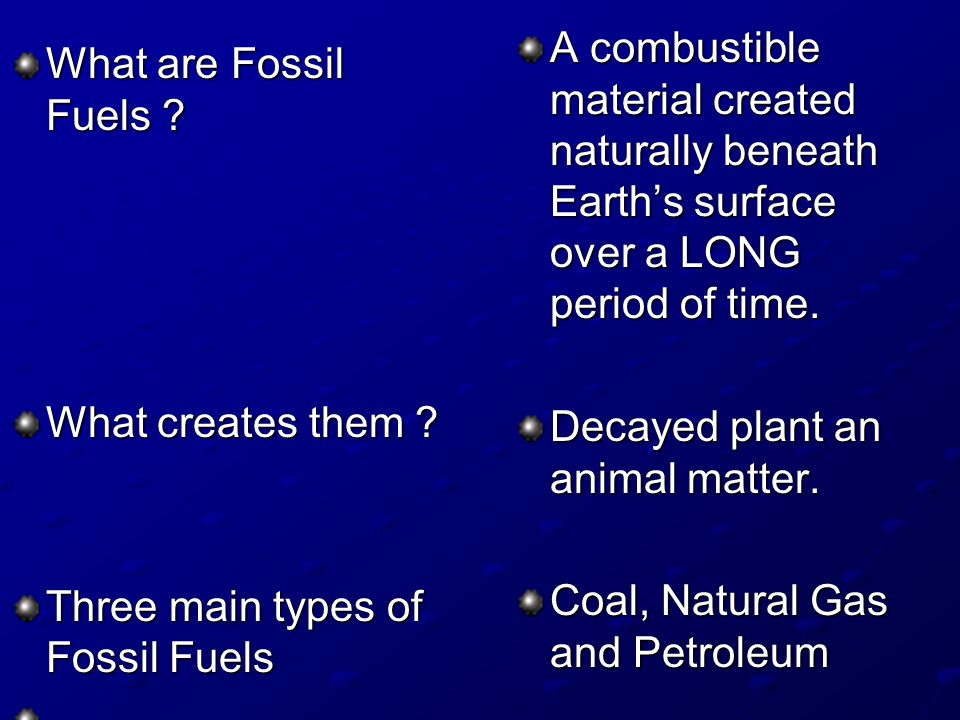 A combustible material created naturally beneath Earth's surface over a LONG period of time.