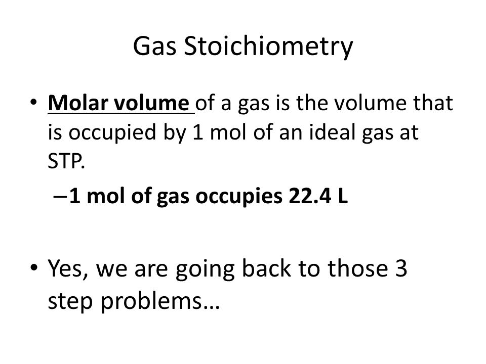 Gas Stoichiometry Yes, we are going back to those 3 step problems…