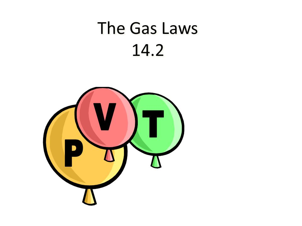 The Gas Laws 14.2 P V T