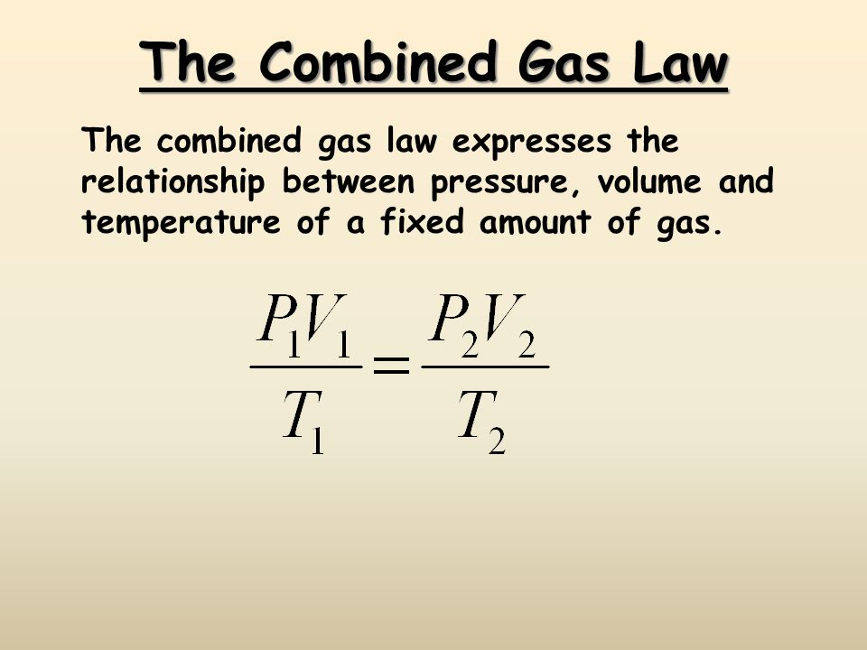 The Combined Gas Law The combined gas law expresses the relationship between pressure, volume and temperature of a fixed amount of gas.