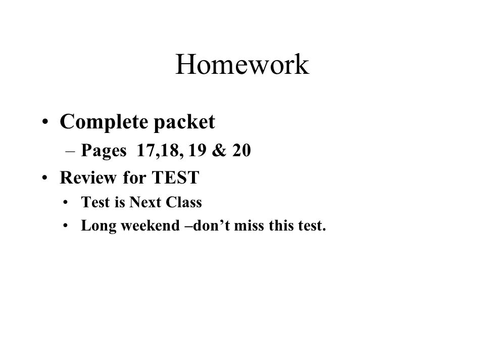 Homework Complete packet Pages 17,18, 19 & 20 Review for TEST