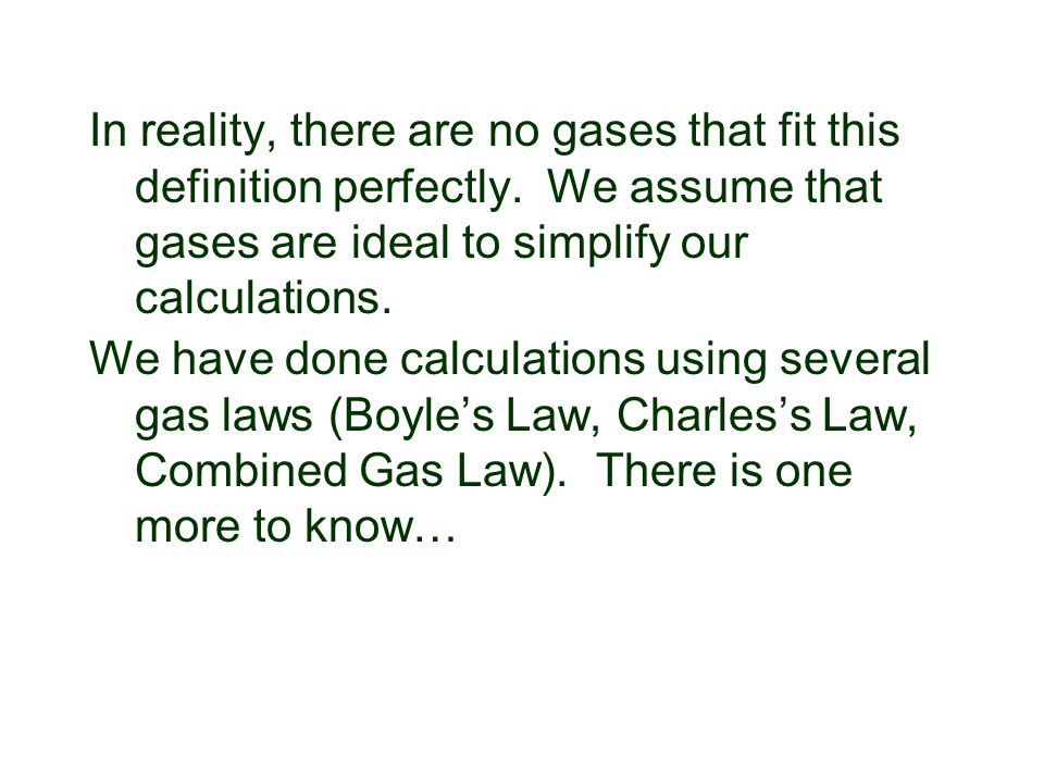 In reality, there are no gases that fit this definition perfectly