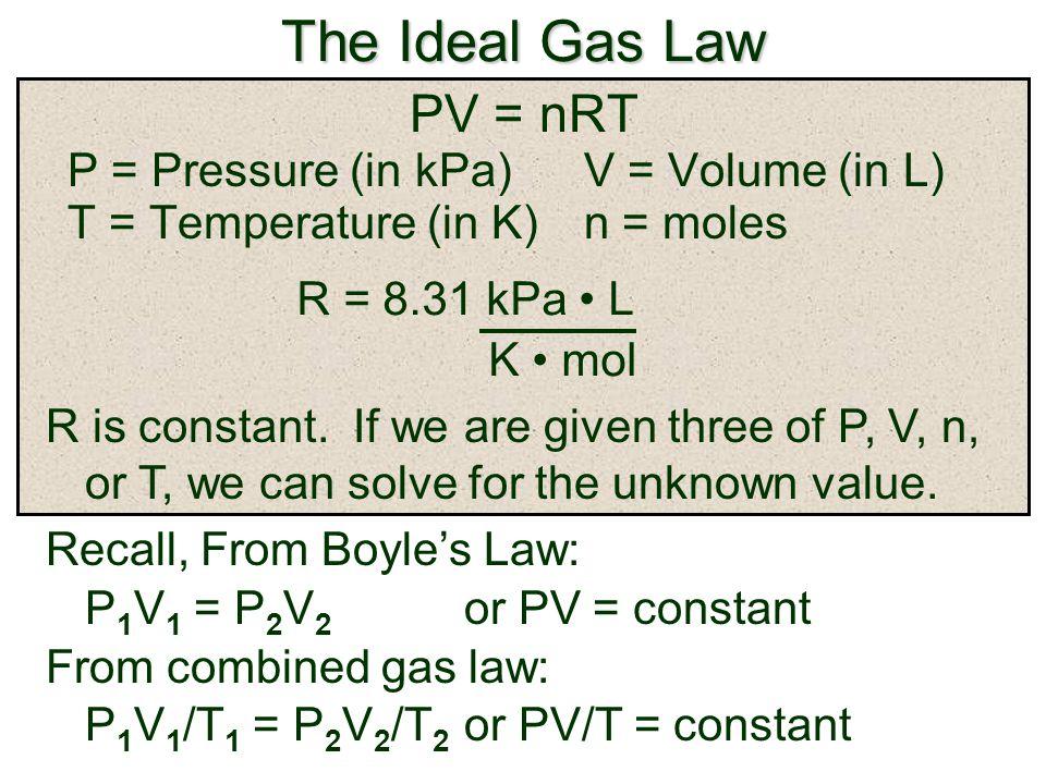 The Ideal Gas Law PV = nRT P = Pressure (in kPa) V = Volume (in L)