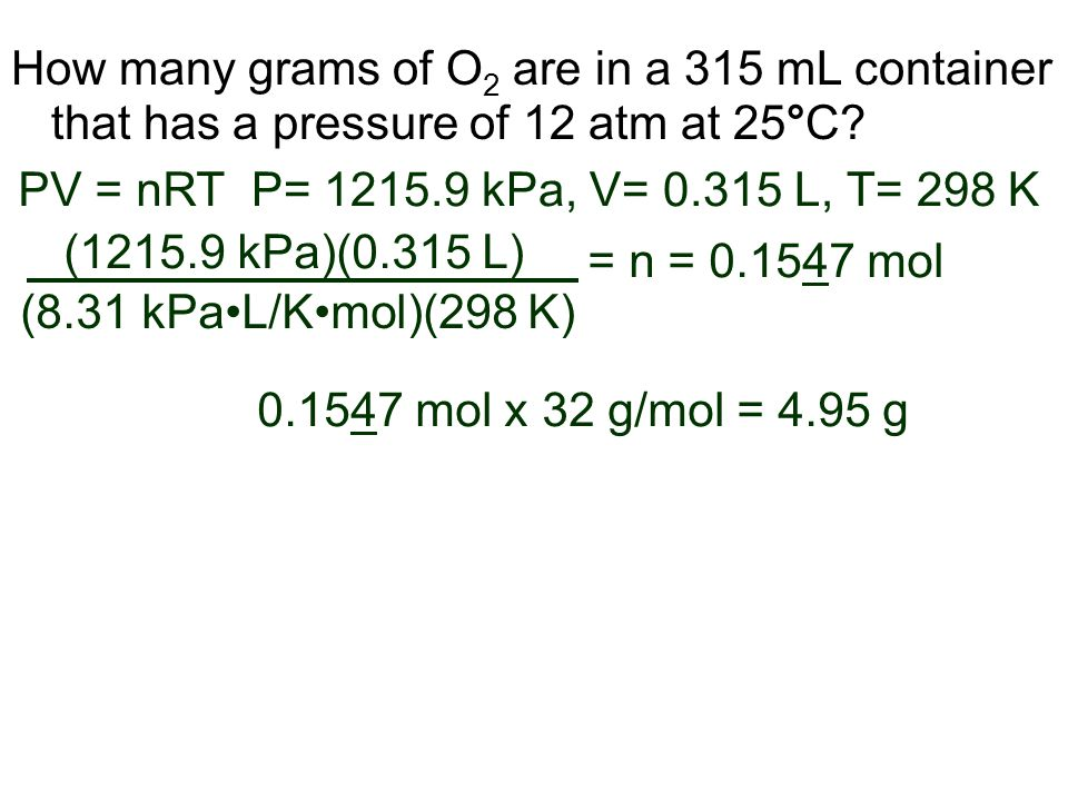 How many grams of O2 are in a 315 mL container that has a pressure of 12 atm at 25°C