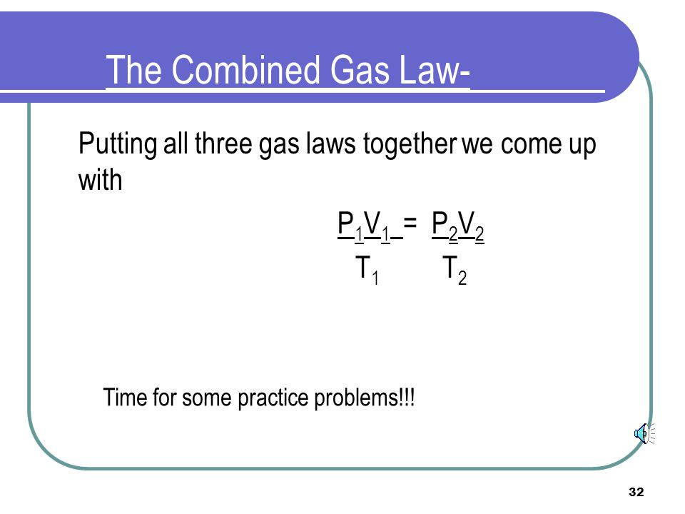 Putting all three gas laws together we come up with P1V1 = P2V2 T1 T2