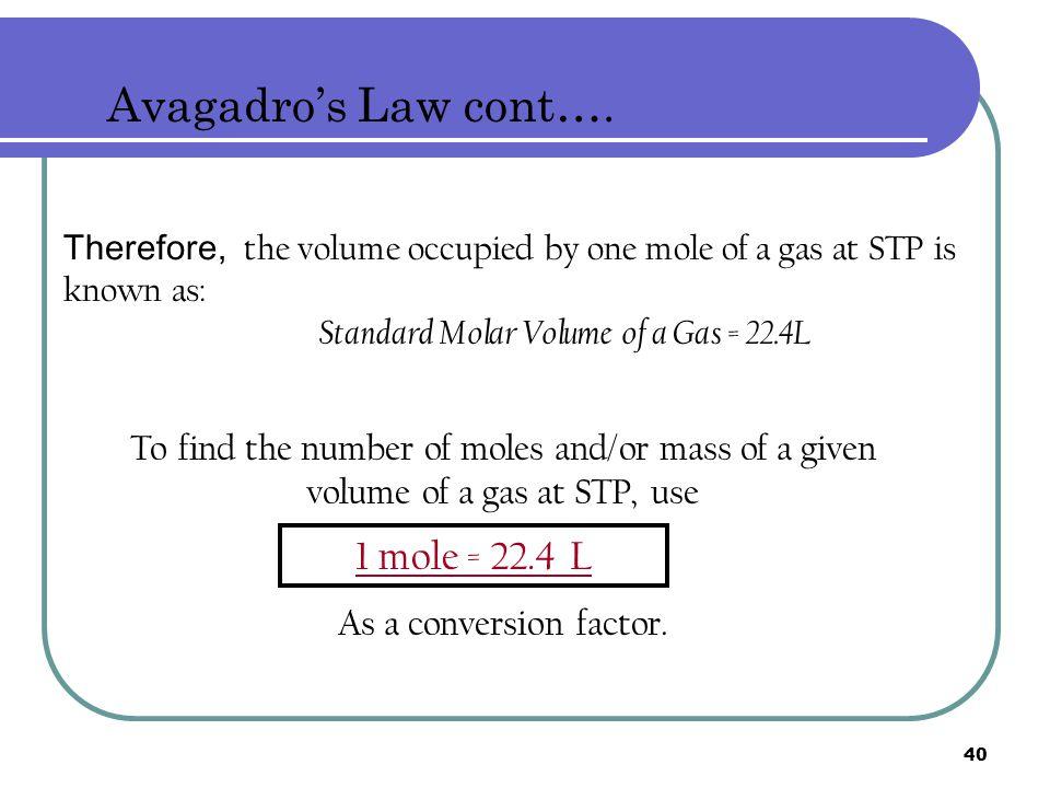 Avagadro's Law cont…. 1 mole = 22.4 L