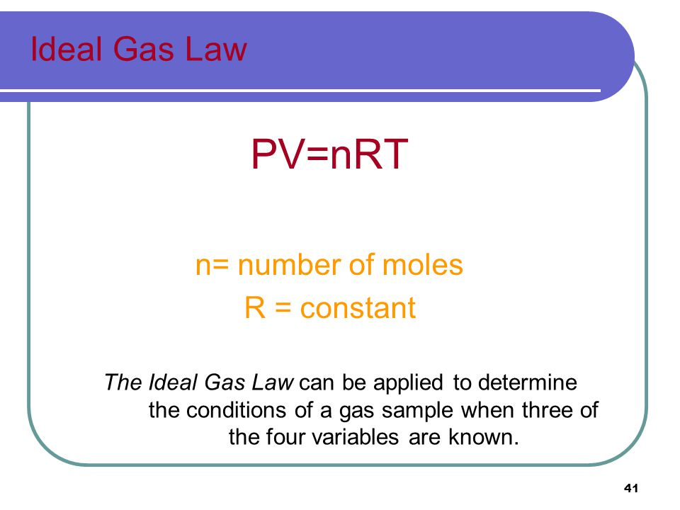 PV=nRT Ideal Gas Law n= number of moles R = constant